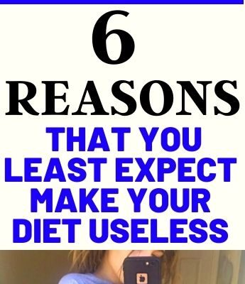 6 Reasons That You Least Expect Make Your Diet Useless