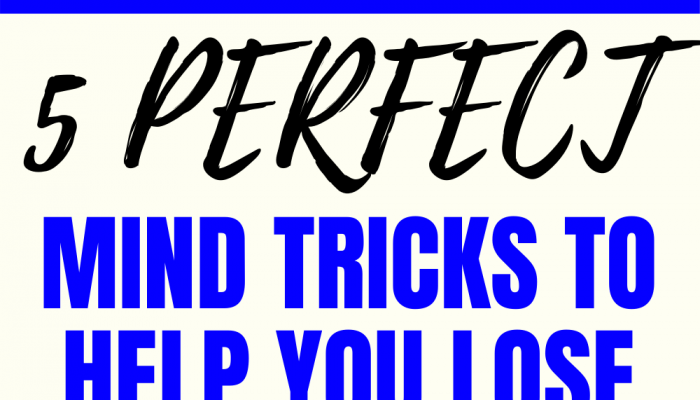 5 Perfect Mind Tricks To Help You Lose Weight