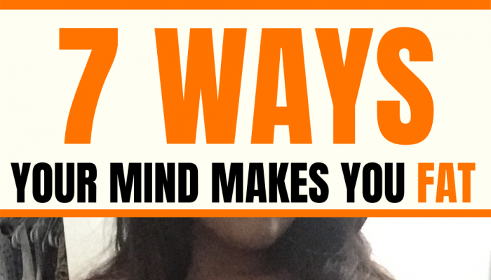 7 Ways Your Mind Makes You Fat